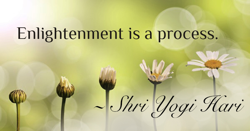 Enlightenment is a Process - Shri Yogi Hari